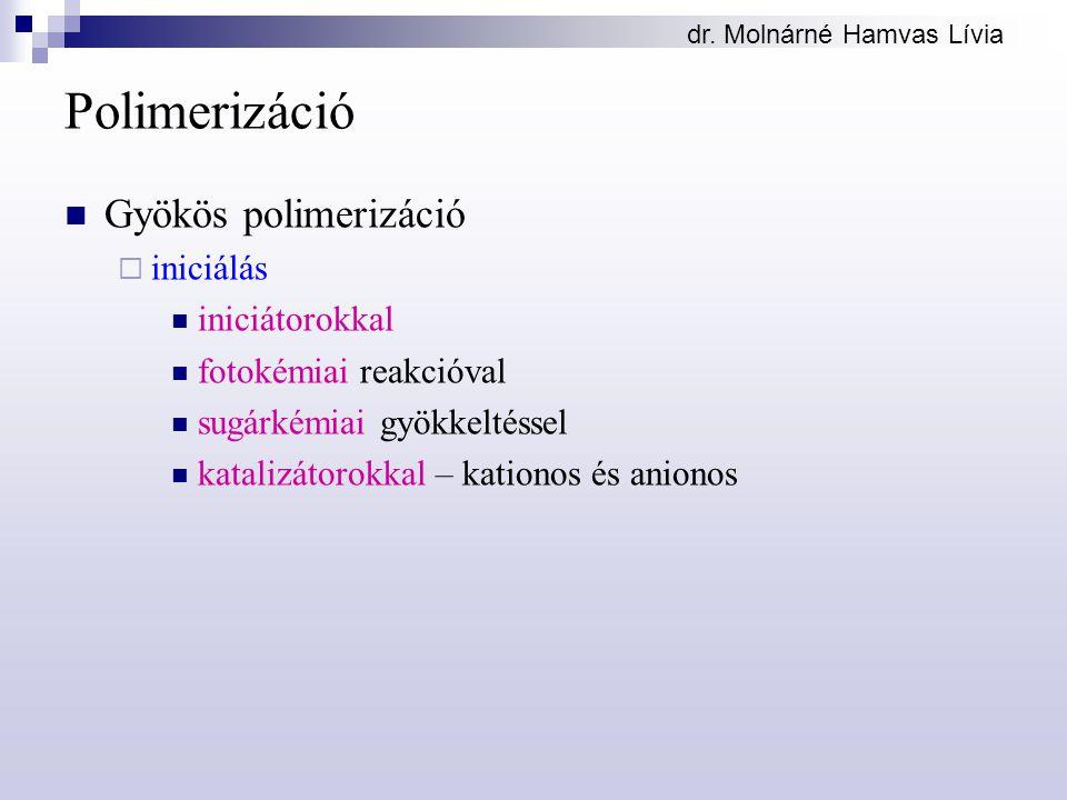 dr. Molnárné Hamvas Lívia Polimerizáció Gyökös polimerizáció  iniciálás iniciátorokkal fotokémiai reakcióval sugárkémiai gyökkeltéssel katalizátorokk