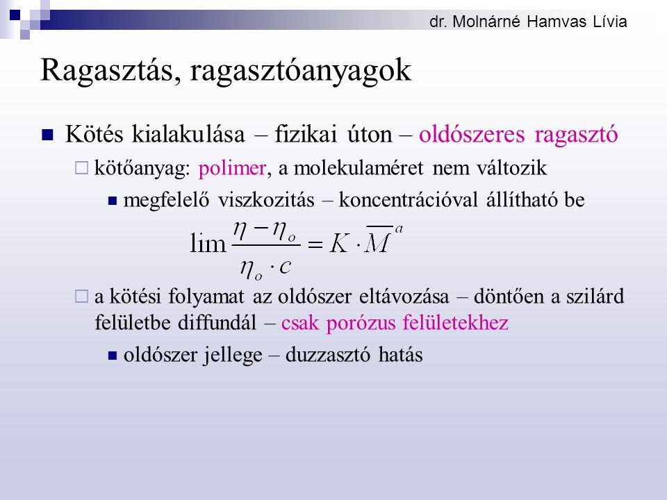 dr. Molnárné Hamvas Lívia Ragasztás, ragasztóanyagok Kötés kialakulása – fizikai úton – oldószeres ragasztó  kötőanyag: polimer, a molekulaméret nem