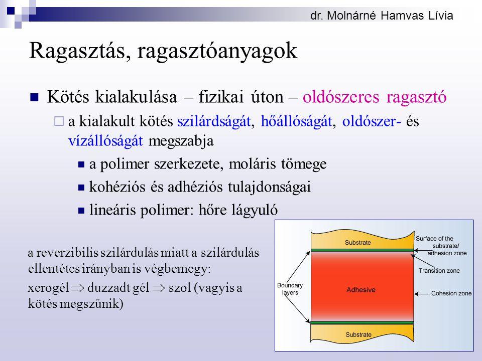dr. Molnárné Hamvas Lívia Ragasztás, ragasztóanyagok Kötés kialakulása – fizikai úton – oldószeres ragasztó  a kialakult kötés szilárdságát, hőállósá