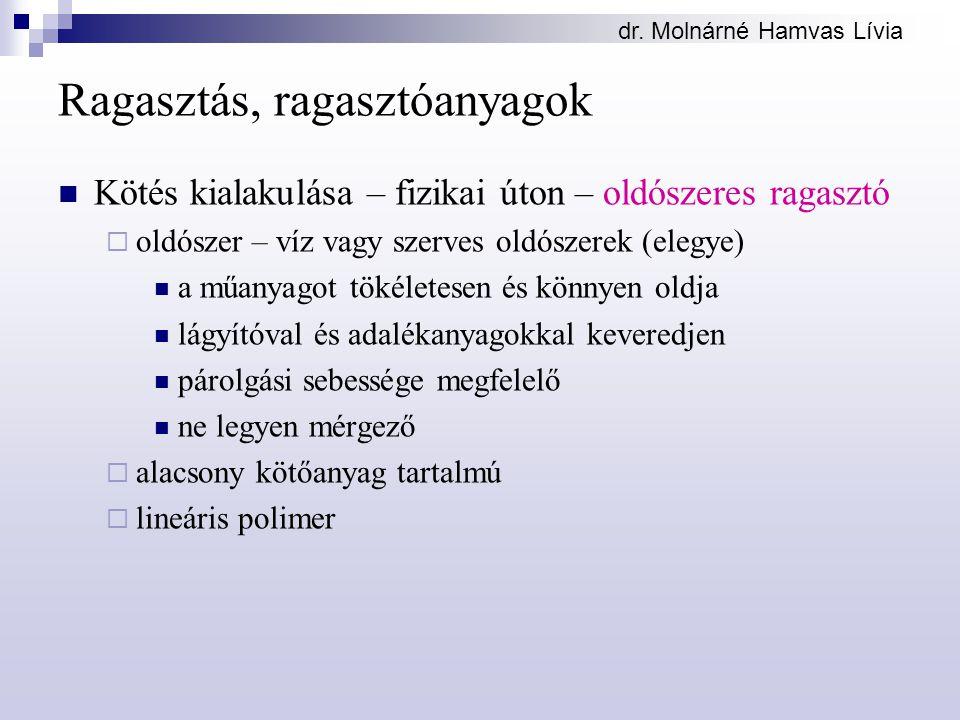 dr. Molnárné Hamvas Lívia Ragasztás, ragasztóanyagok Kötés kialakulása – fizikai úton – oldószeres ragasztó  oldószer – víz vagy szerves oldószerek (