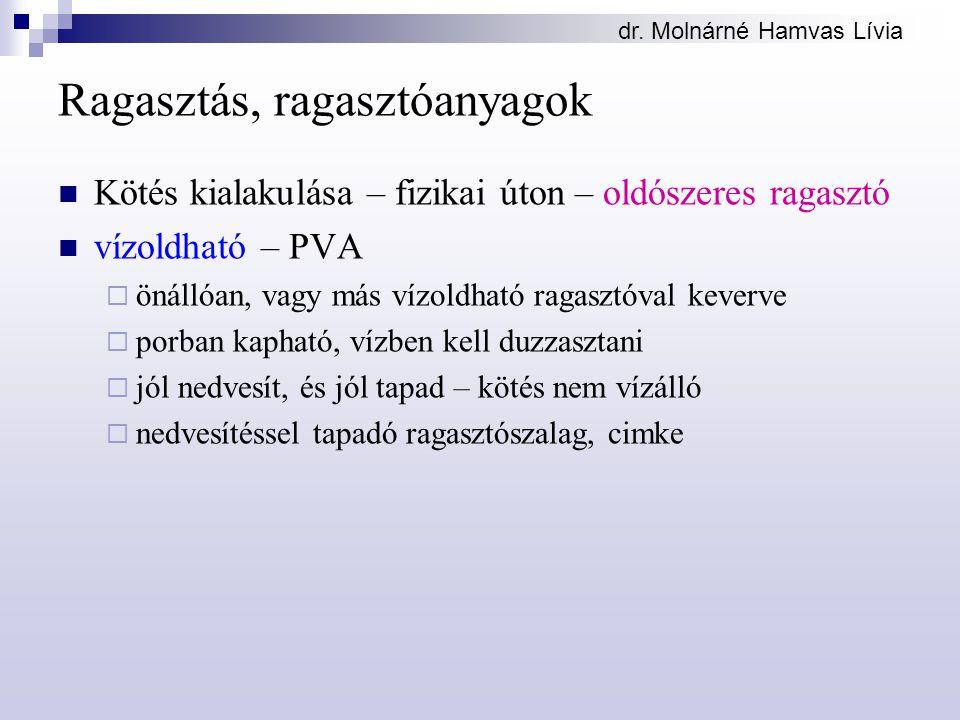 dr. Molnárné Hamvas Lívia Ragasztás, ragasztóanyagok Kötés kialakulása – fizikai úton – oldószeres ragasztó vízoldható – PVA  önállóan, vagy más vízo