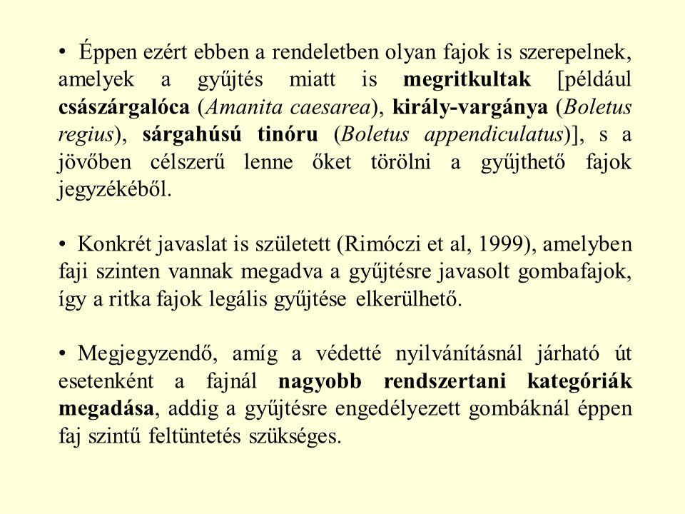 Éppen ezért ebben a rendeletben olyan fajok is szerepelnek, amelyek a gyűjtés miatt is megritkultak [például császárgalóca (Amanita caesarea), király-