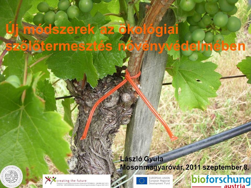 Új módszerek az ökológiai szőlőtermesztés növényvédelmében László Gyula Mosonmagyaróvár, 2011 szeptember 8.