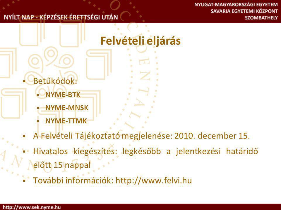  Betűkódok:  NYME-BTK  NYME-MNSK  NYME-TTMK  A Felvételi Tájékoztató megjelenése: 2010.