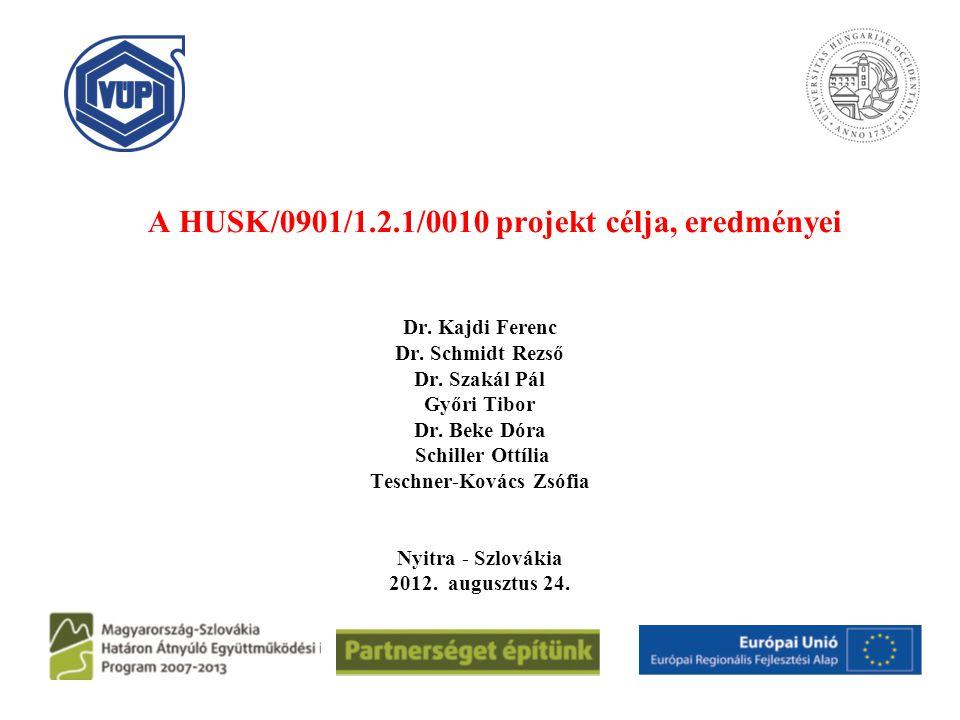 A HUSK/0901/1.2.1/0010 projekt célja, eredményei Dr. Kajdi Ferenc Dr. Schmidt Rezső Dr. Szakál Pál Győri Tibor Dr. Beke Dóra Schiller Ottília Teschner