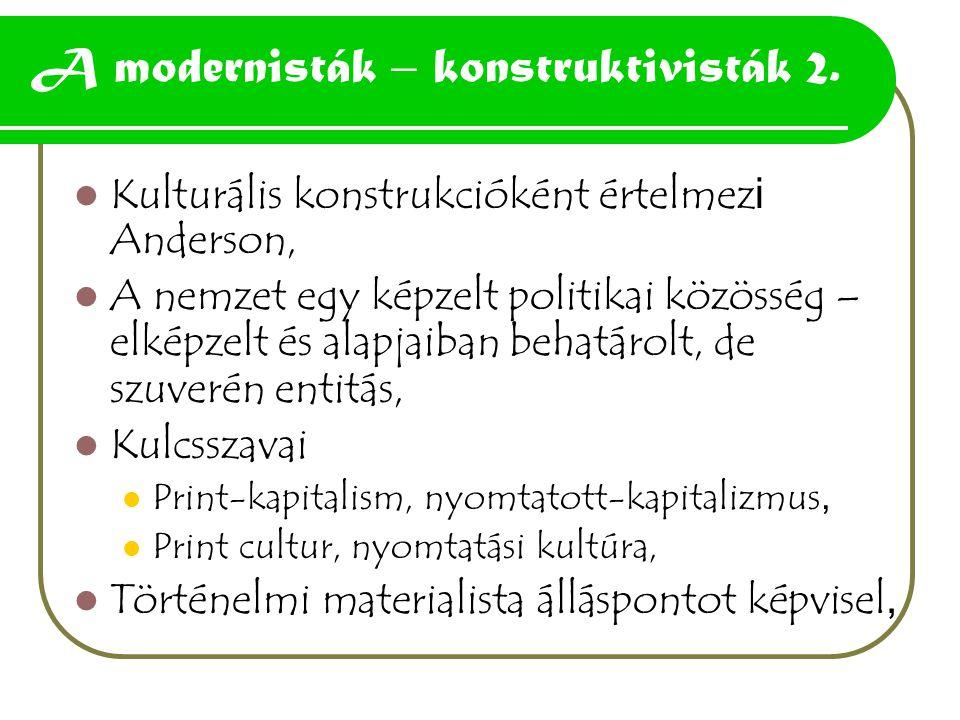 A modernisták – konstruktivisták 2. Kulturális konstrukcióként értelmez i Anderson, A nemzet egy képzelt politikai közösség – elképzelt és alapjaiban
