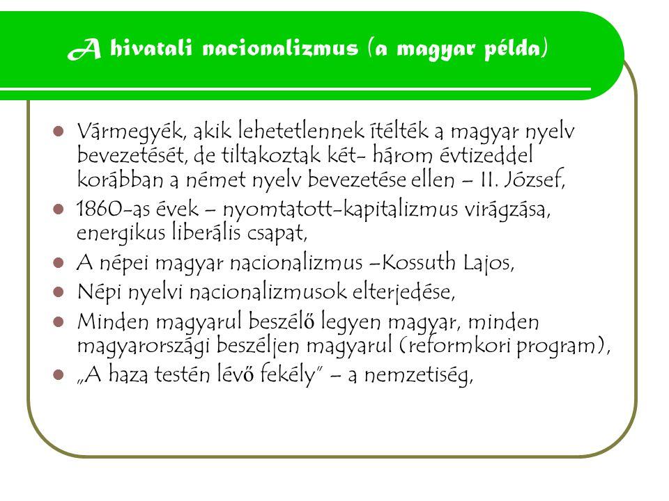 A hivatali nacionalizmus (a magyar példa) Vármegyék, akik lehetetlennek ítélték a magyar nyelv bevezetését, de tiltakoztak két- három évtizeddel koráb