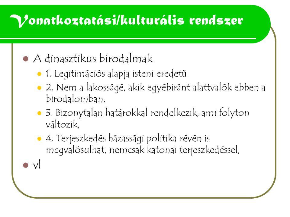 Vonatkoztatási/kulturális rendszer A dinasztikus birodalmak 1.