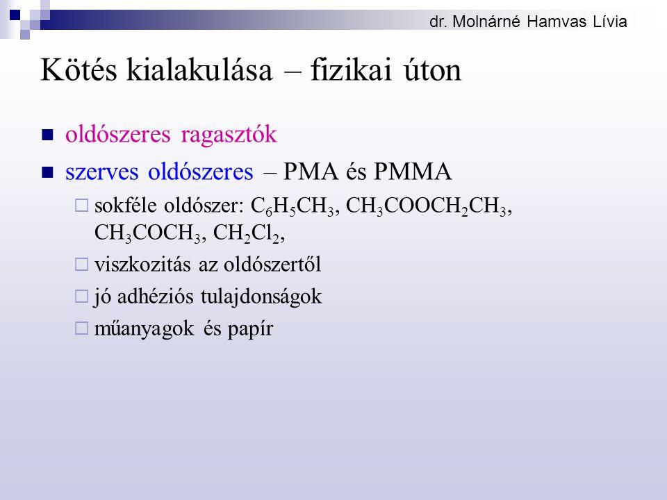 dr. Molnárné Hamvas Lívia Kötés kialakulása – fizikai úton oldószeres ragasztók szerves oldószeres – PMA és PMMA  sokféle oldószer: C 6 H 5 CH 3, CH