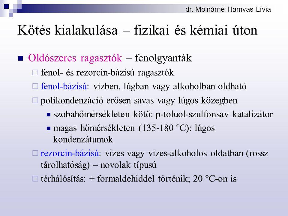 dr. Molnárné Hamvas Lívia Kötés kialakulása – fizikai és kémiai úton Oldószeres ragasztók – fenolgyanták  fenol- és rezorcin-bázisú ragasztók  fenol