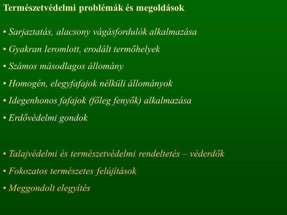 Sarjaztatás, alacsony vágásfordulók alkalmazása Gyakran leromlott, erodált termőhelyek Számos másodlagos állomány Homogén, elegyfafajok nélküli állományok Idegenhonos fafajok (főleg fenyők) alkalmazása Erdővédelmi gondok Természetvédelmi problémák és megoldások Talajvédelmi és természetvédelmi rendeltetés – véderdők Fokozatos természetes felújítások Meggondolt elegyítés
