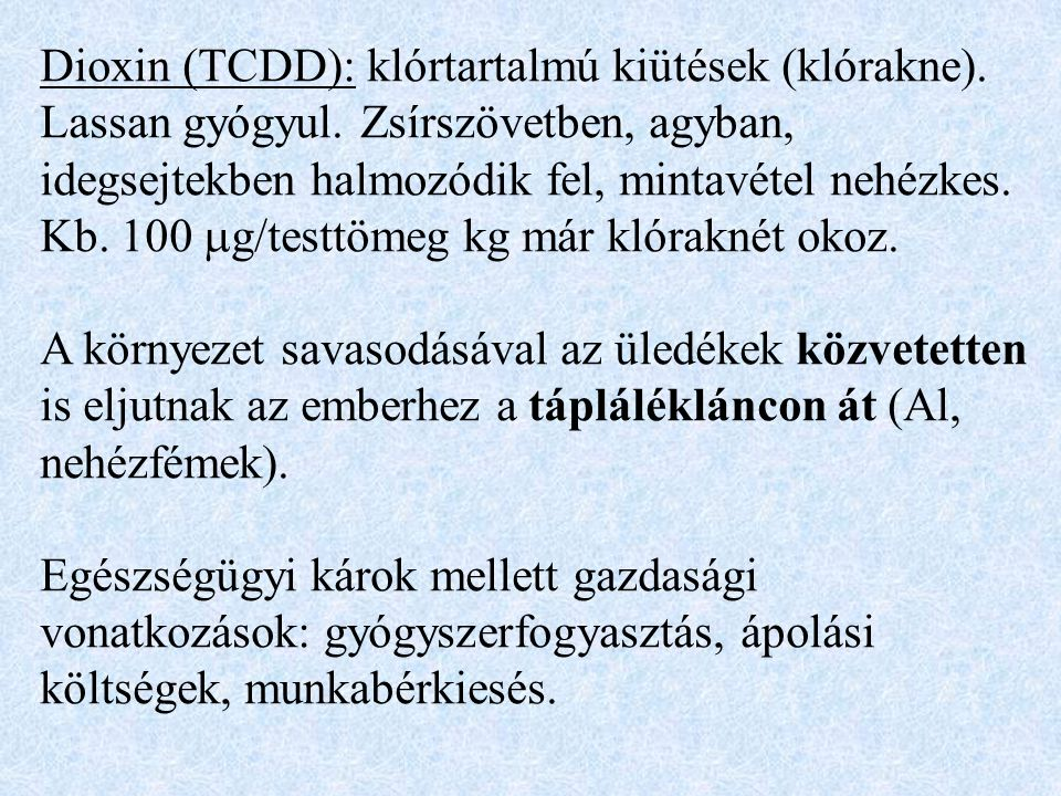 Dioxin (TCDD): klórtartalmú kiütések (klórakne).Lassan gyógyul.