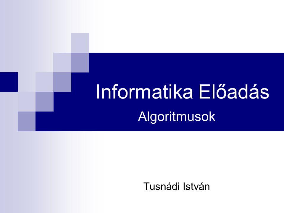 Informatika Előadás Algoritmusok Tusnádi István