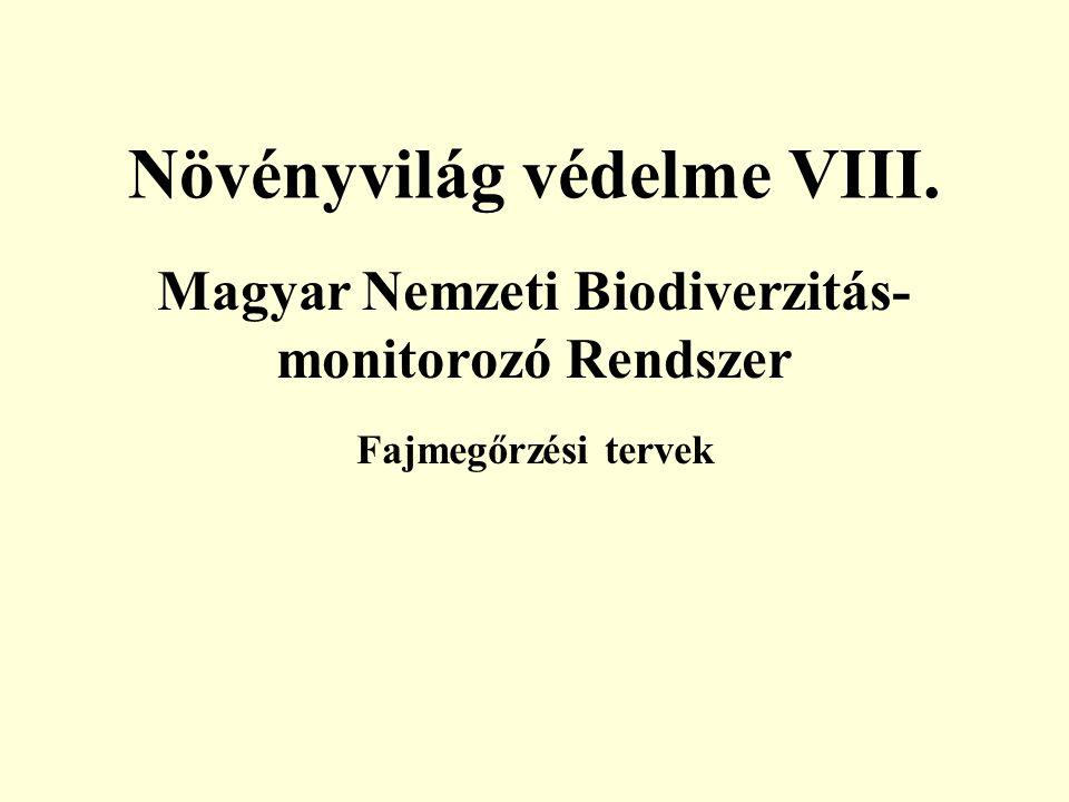 Magyar Nemzeti Biodiverzitás- monitorozó Rendszer Fajmegőrzési tervek Növényvilág védelme VIII.