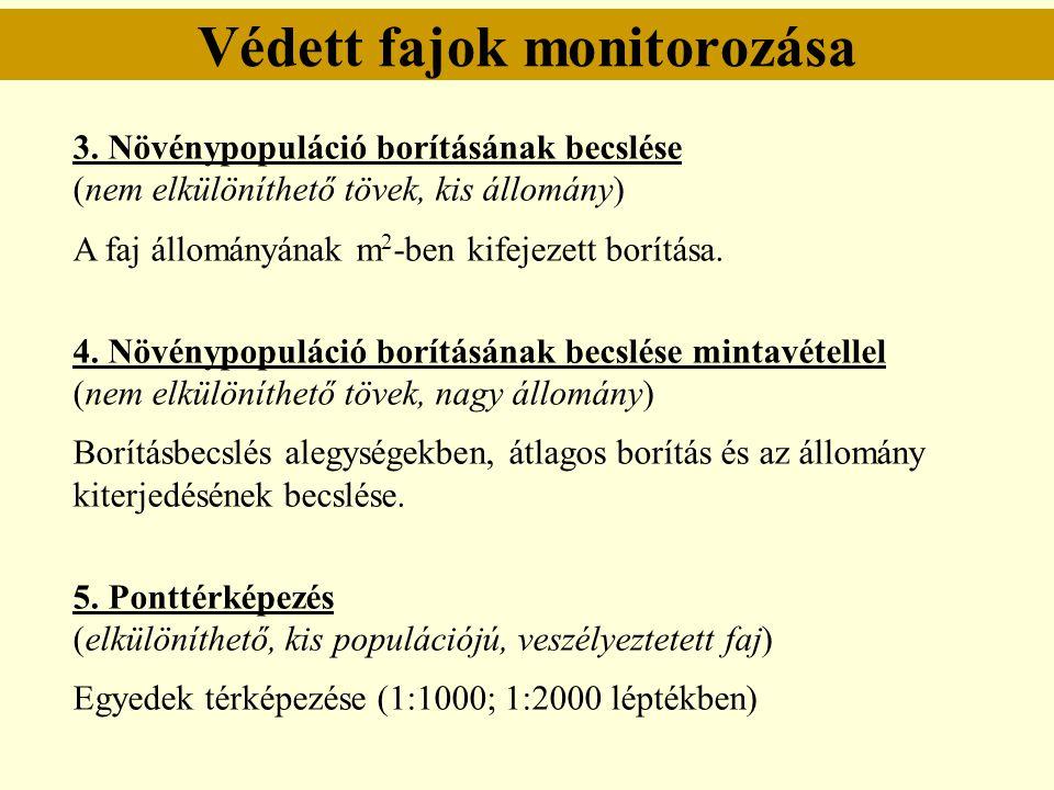 Védett fajok monitorozása 3. Növénypopuláció borításának becslése (nem elkülöníthető tövek, kis állomány) A faj állományának m 2 -ben kifejezett borít