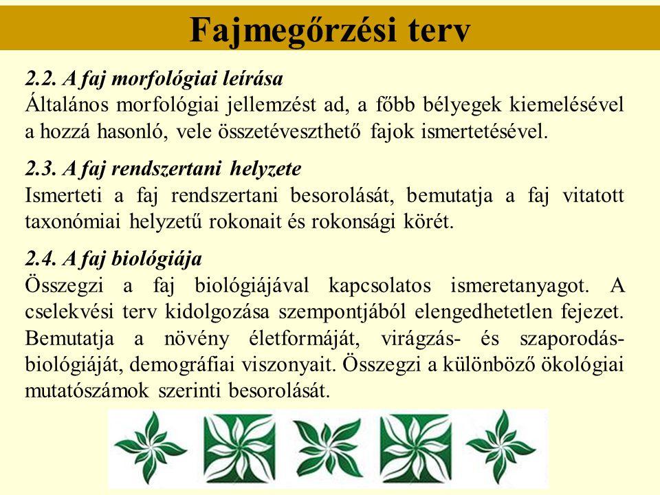 Fajmegőrzési terv 2.2. A faj morfológiai leírása Általános morfológiai jellemzést ad, a főbb bélyegek kiemelésével a hozzá hasonló, vele összetéveszth