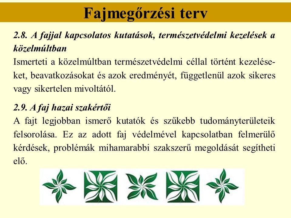 Fajmegőrzési terv 2.8. A fajjal kapcsolatos kutatások, természetvédelmi kezelések a közelmúltban Ismerteti a közelmúltban természetvédelmi céllal tört