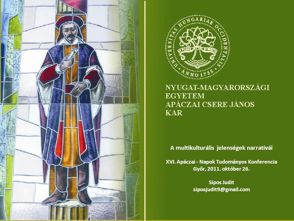 A multikulturális jelenségek narratívái XVI. Apáczai - Napok Tudományos Konferencia Győr, 2011. október 26. Sipos Judit siposjudit9@gmail.com