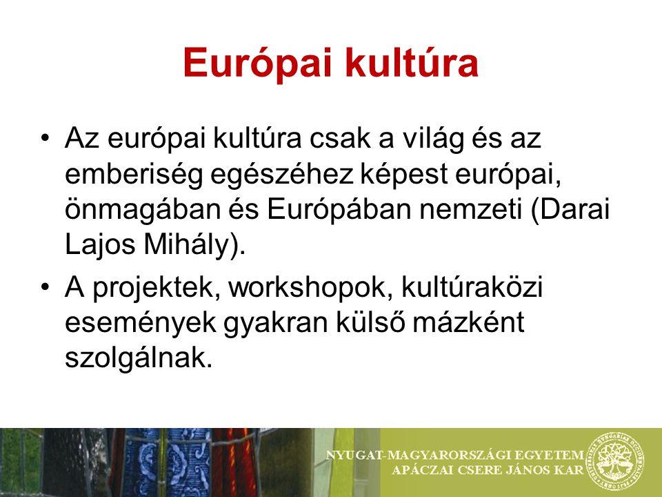 Európai kultúra Az európai kultúra csak a világ és az emberiség egészéhez képest európai, önmagában és Európában nemzeti (Darai Lajos Mihály). A proje