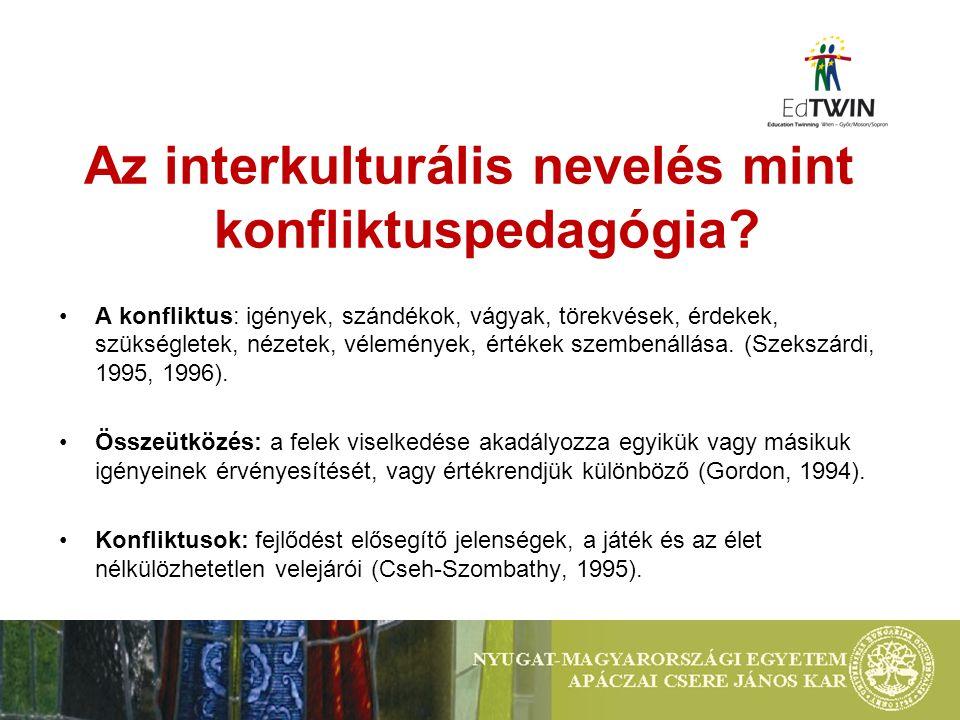 Az interkulturális nevelés mint konfliktuspedagógia? A konfliktus: igények, szándékok, vágyak, törekvések, érdekek, szükségletek, nézetek, vélemények,