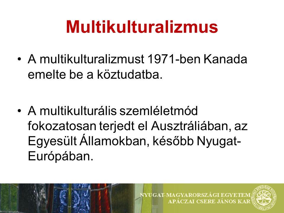 Multikulturalizmus A multikulturalizmust 1971-ben Kanada emelte be a köztudatba. A multikulturális szemléletmód fokozatosan terjedt el Ausztráliában,