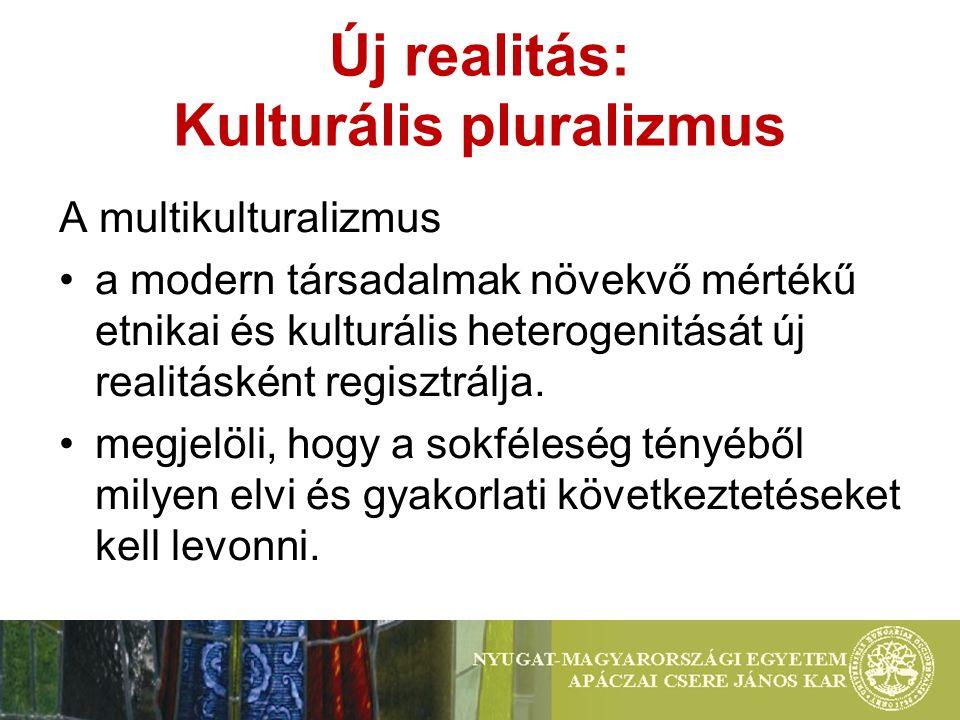 Új realitás: Kulturális pluralizmus A multikulturalizmus a modern társadalmak növekvő mértékű etnikai és kulturális heterogenitását új realitásként regisztrálja.