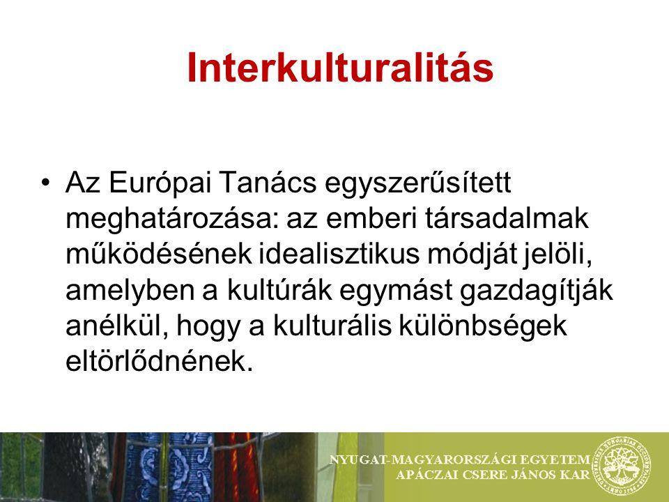 Interkulturalitás Az Európai Tanács egyszerűsített meghatározása: az emberi társadalmak működésének idealisztikus módját jelöli, amelyben a kultúrák egymást gazdagítják anélkül, hogy a kulturális különbségek eltörlődnének.