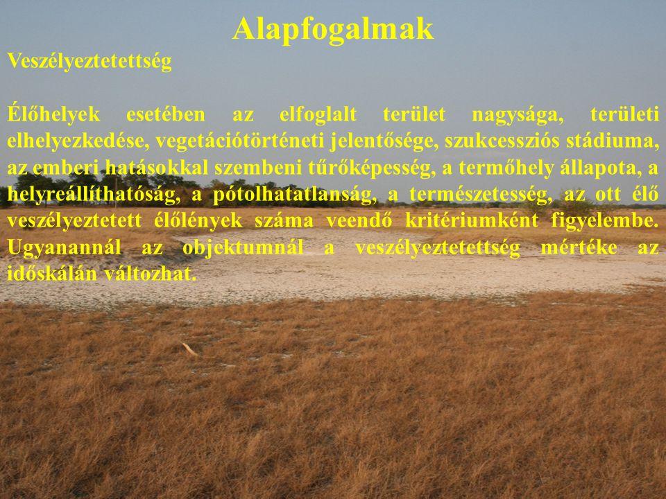 Alapfogalmak Veszélyeztetettség Élőhelyek esetében az elfoglalt terület nagysága, területi elhelyezkedése, vegetációtörténeti jelentősége, szukcessziós stádiuma, az emberi hatásokkal szembeni tűrőképesség, a termőhely állapota, a helyreállíthatóság, a pótolhatatlanság, a természetesség, az ott élő veszélyeztetett élőlények száma veendő kritériumként figyelembe.