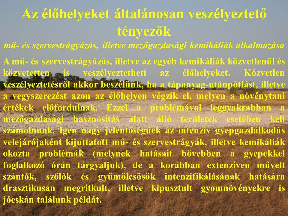 Az élőhelyeket általánosan veszélyeztető tényezők mű- és szervestrágyázás, illetve mezőgazdasági kemikáliák alkalmazása A mű- és szervestrágyázás, ill