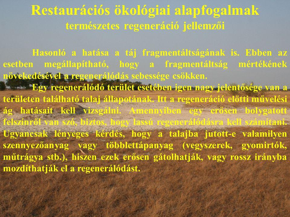 Restaurációs ökológiai alapfogalmak természetes regeneráció jellemzői Hasonló a hatása a táj fragmentáltságának is.