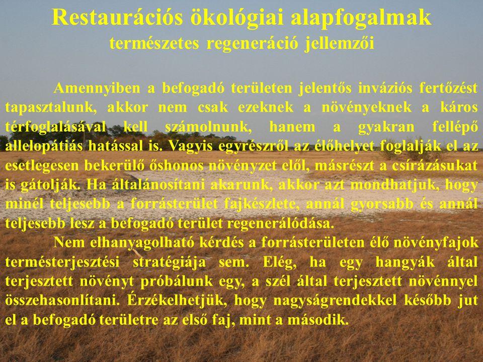 Restaurációs ökológiai alapfogalmak természetes regeneráció jellemzői Amennyiben a befogadó területen jelentős inváziós fertőzést tapasztalunk, akkor