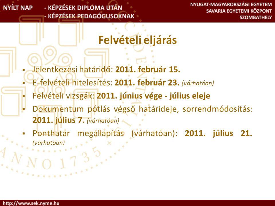  Jelentkezési határidő: 2011.február 15.  E-felvételi hitelesítés: 2011.