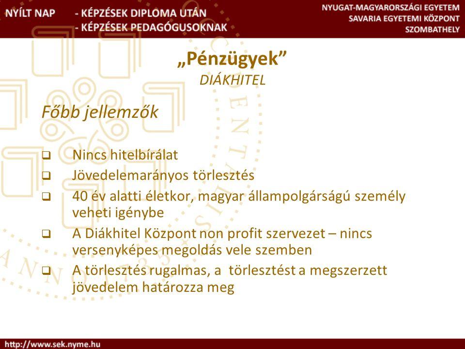 """Főbb jellemzők  Nincs hitelbírálat  Jövedelemarányos törlesztés  40 év alatti életkor, magyar állampolgárságú személy veheti igénybe  A Diákhitel Központ non profit szervezet – nincs versenyképes megoldás vele szemben  A törlesztés rugalmas, a törlesztést a megszerzett jövedelem határozza meg """"Pénzügyek DIÁKHITEL"""