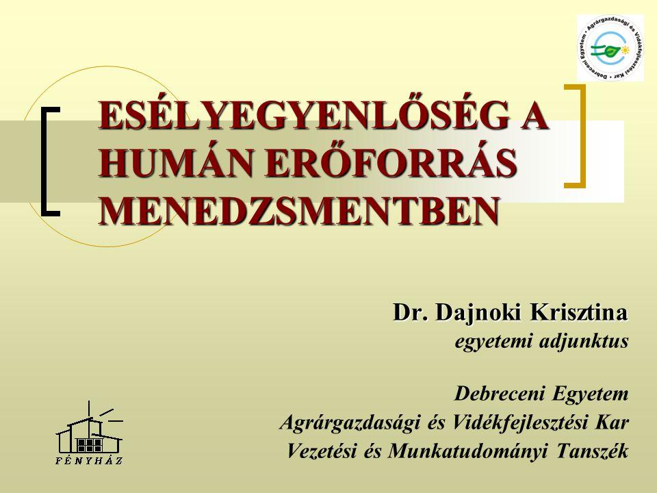 ESÉLYEGYENLŐSÉG A HUMÁN ERŐFORRÁS MENEDZSMENTBEN Dr. Dajnoki Krisztina egyetemi adjunktus Debreceni Egyetem Agrárgazdasági és Vidékfejlesztési Kar Vez