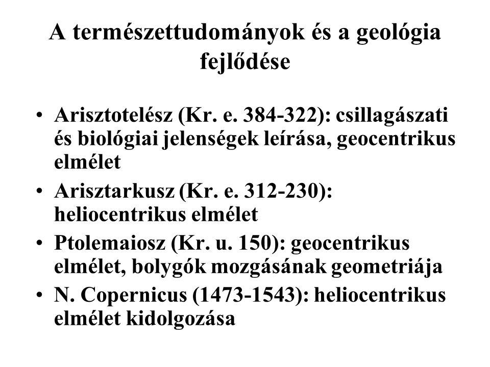 A természettudományok és a geológia fejlődése Arisztotelész (Kr. e. 384-322): csillagászati és biológiai jelenségek leírása, geocentrikus elmélet Aris