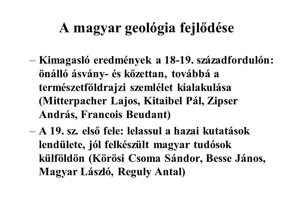A magyar geológia fejlődése –Kimagasló eredmények a 18-19. századfordulón: önálló ásvány- és kőzettan, továbbá a természetföldrajzi szemlélet kialakul