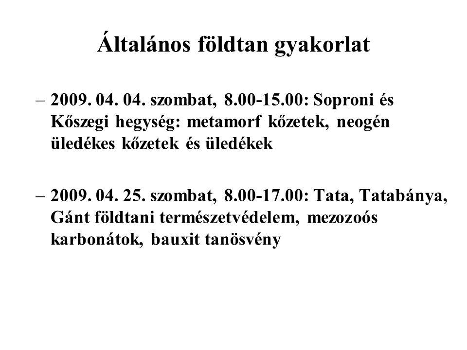 Általános földtan gyakorlat –2009. 04. 04. szombat, 8.00-15.00: Soproni és Kőszegi hegység: metamorf kőzetek, neogén üledékes kőzetek és üledékek –200