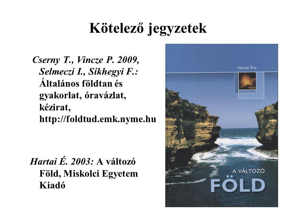 Kötelező jegyzetek Cserny T., Vincze P. 2009, Selmeczi I., Síkhegyi F.: Általános földtan és gyakorlat, óravázlat, kézirat, http://foldtud.emk.nyme.hu