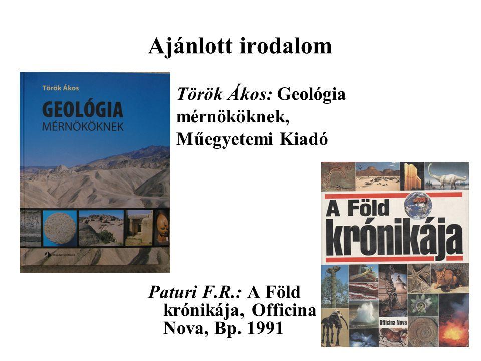 Ajánlott irodalom Paturi F.R.: A Föld krónikája, Officina Nova, Bp. 1991 Török Ákos: Geológia mérnököknek, Műegyetemi Kiadó
