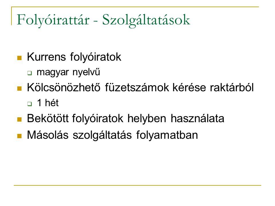 Folyóirattár - Szolgáltatások Kurrens folyóiratok  magyar nyelvű Kölcsönözhető füzetszámok kérése raktárból  1 hét Bekötött folyóiratok helyben használata Másolás szolgáltatás folyamatban