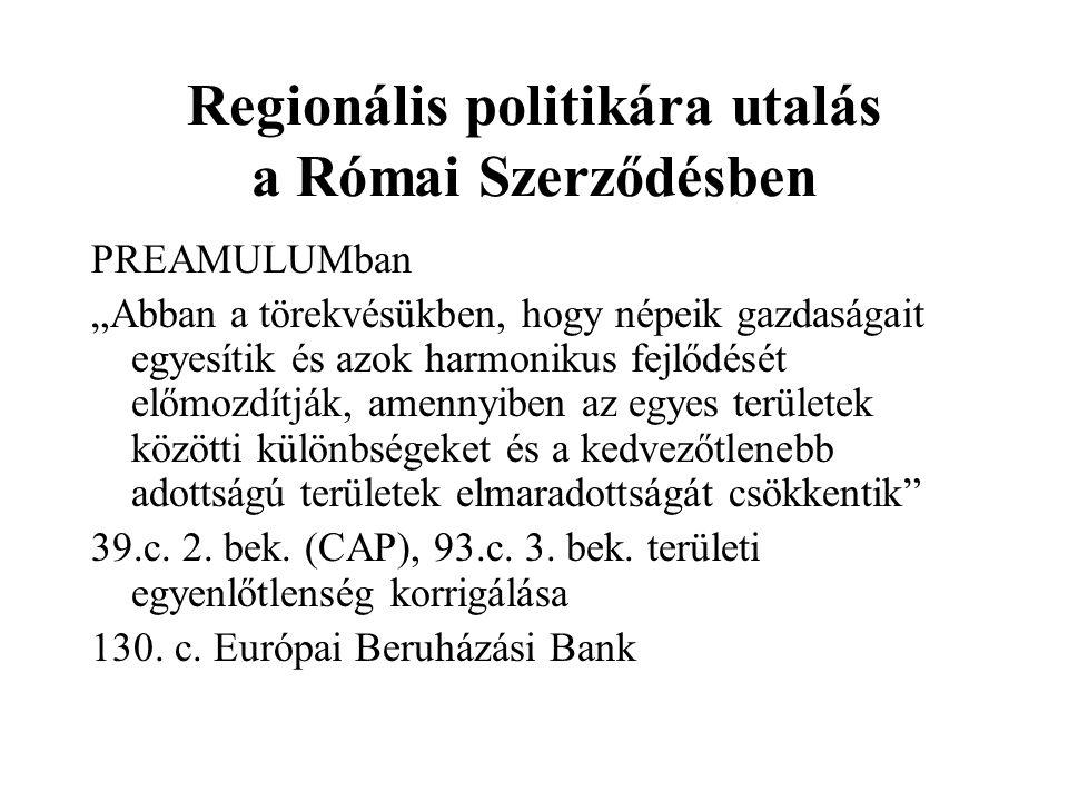 """Regionális politikára utalás a Római Szerződésben PREAMULUMban """"Abban a törekvésükben, hogy népeik gazdaságait egyesítik és azok harmonikus fejlődését"""