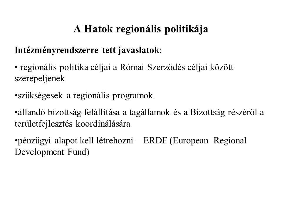 A Hatok regionális politikája Intézményrendszerre tett javaslatok: regionális politika céljai a Római Szerződés céljai között szerepeljenek szükségese