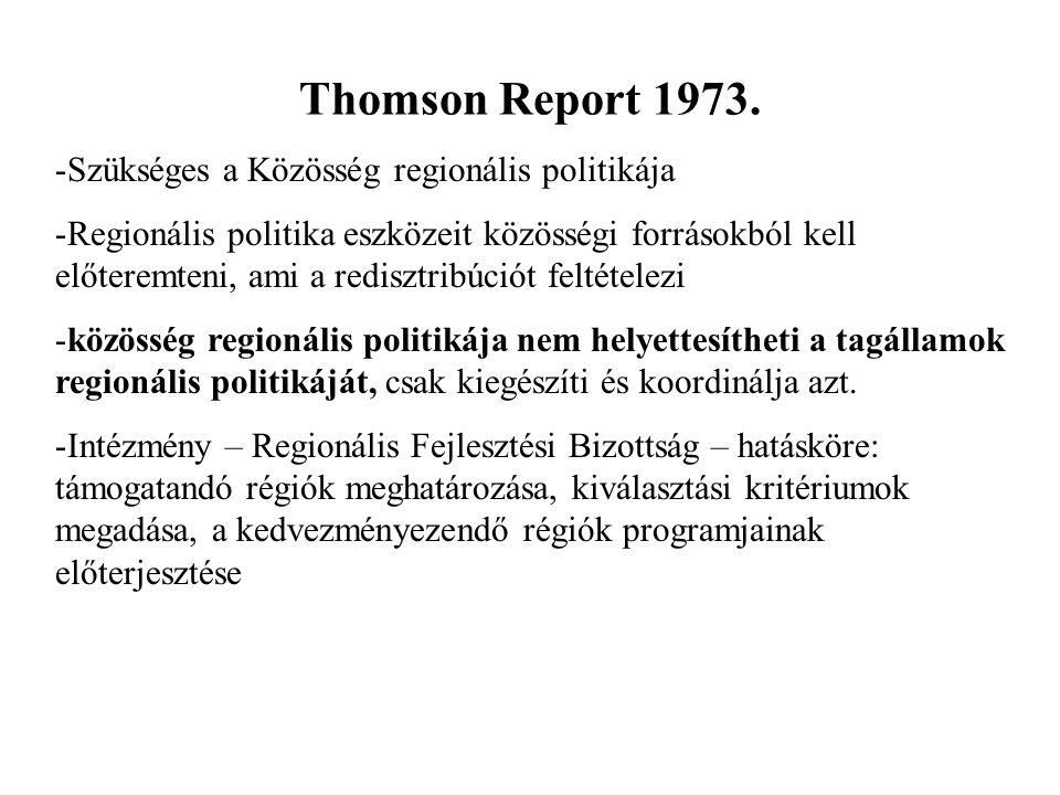 Thomson Report 1973. -Szükséges a Közösség regionális politikája -Regionális politika eszközeit közösségi forrásokból kell előteremteni, ami a rediszt