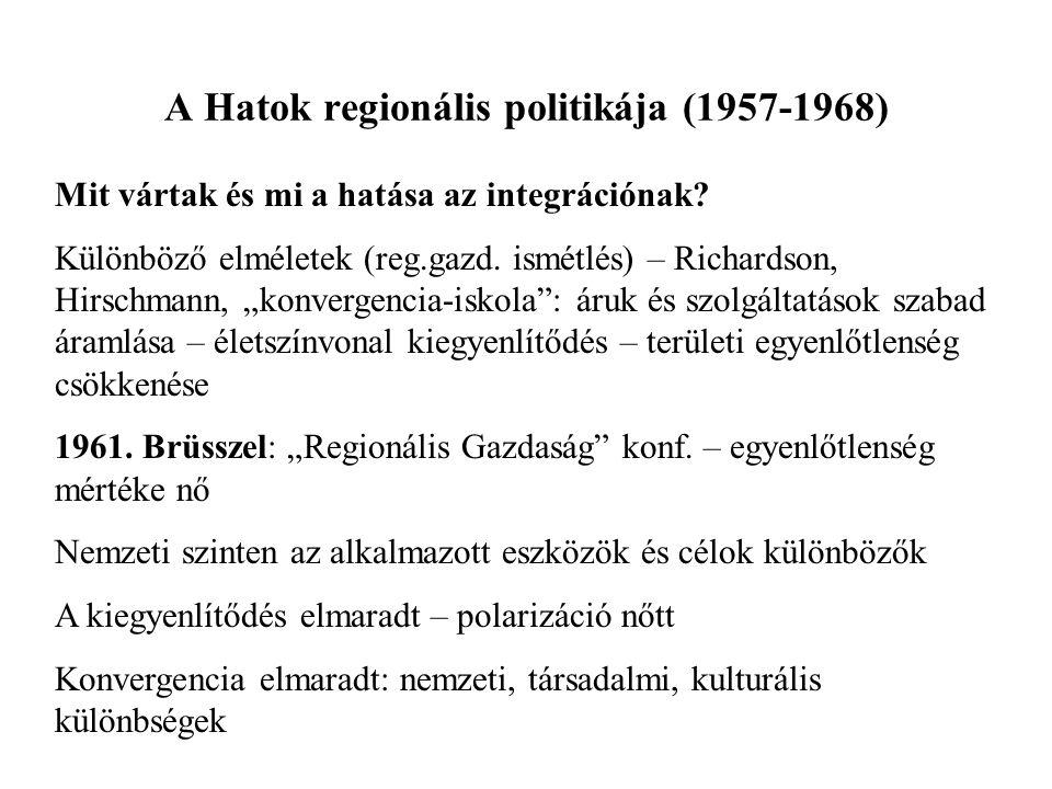 A Hatok regionális politikája (1957-1968) Mit vártak és mi a hatása az integrációnak? Különböző elméletek (reg.gazd. ismétlés) – Richardson, Hirschman