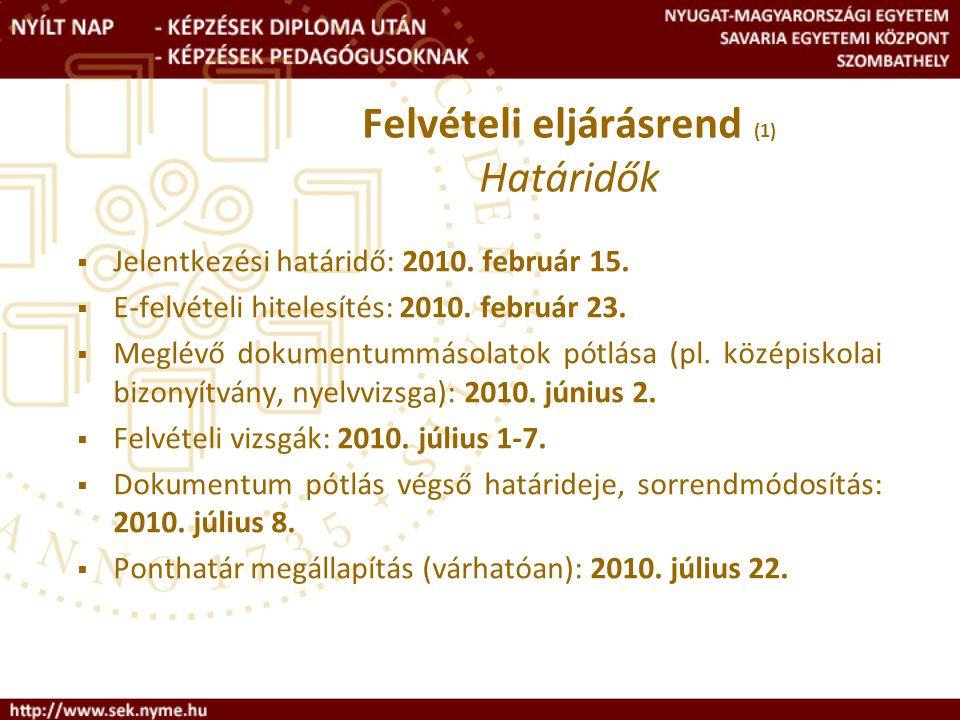 Felvételi eljárásrend (1) Határidők  Jelentkezési határidő: 2010.