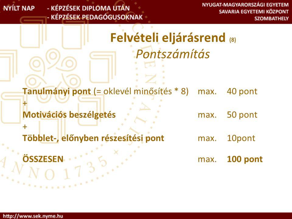 Tanulmányi pont (= oklevél minősítés * 8)max.40 pont + Motivációs beszélgetés max.50 pont + Többlet-, előnyben részesítési pont max.10pont ÖSSZESENmax.