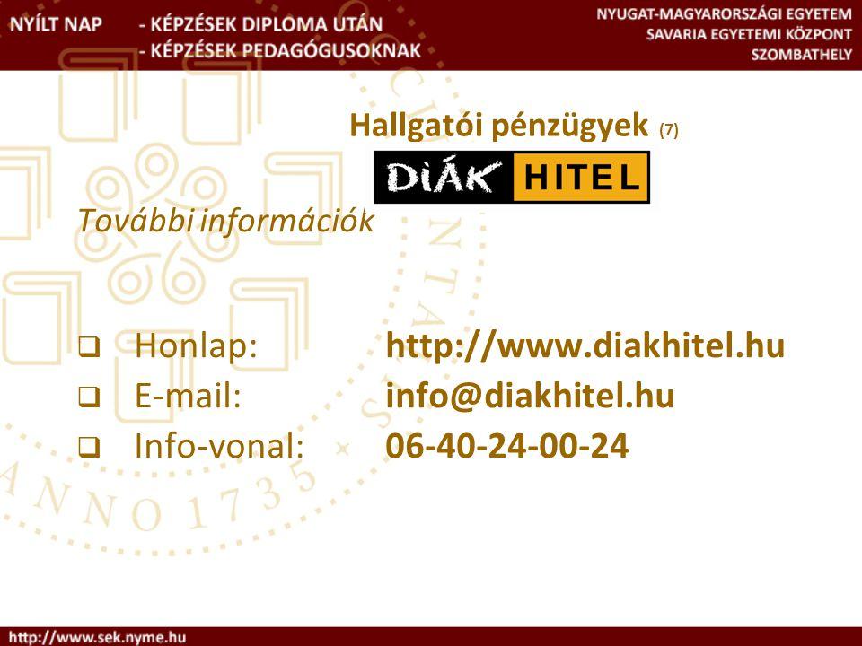 További információk  Honlap: http://www.diakhitel.hu  E-mail: info@diakhitel.hu  Info-vonal: 06-40-24-00-24 Hallgatói pénzügyek (7)