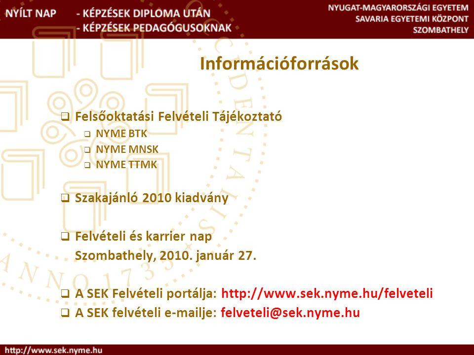 Információforrások  Felsőoktatási Felvételi Tájékoztató  NYME BTK  NYME MNSK  NYME TTMK  Szakajánló 2010 kiadvány  Felvételi és karrier nap Szombathely, 2010.