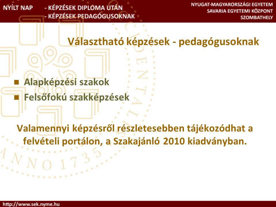 Választható képzések - pedagógusoknak Alapképzési szakok Felsőfokú szakképzések Valamennyi képzésről részletesebben tájékozódhat a felvételi portálon, a Szakajánló 2010 kiadványban.