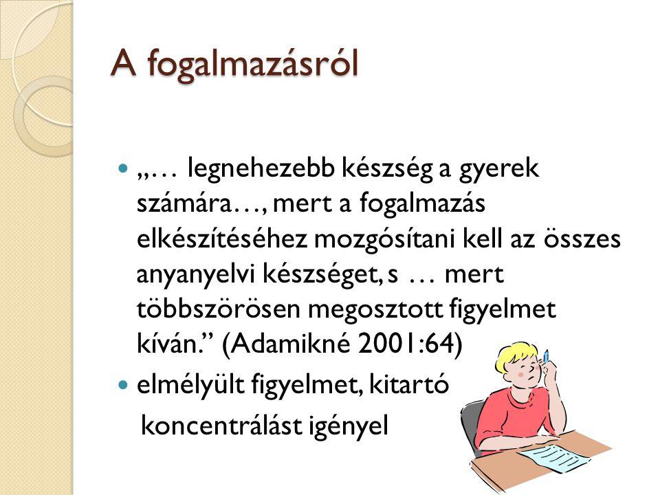 """A fogalmazásról """"… legnehezebb készség a gyerek számára…, mert a fogalmazás elkészítéséhez mozgósítani kell az összes anyanyelvi készséget, s … mert t"""